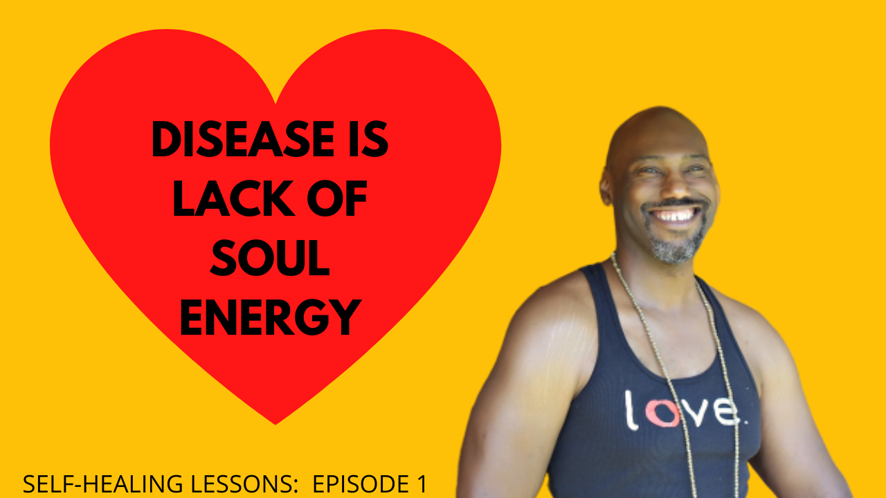 Disease Is Lack of Soul Energy | Self-Healing Series Episode 1
